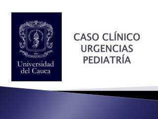 CASO CLÍNICO URGENCIAS PEDIATRÍA