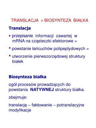 TRANSLACJA    BIOSYNTEZA  BIA Ł KA Translacja przepisanie informacji  zawartej  w