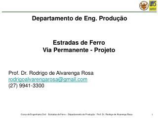 Prof. Dr. Rodrigo de Alvarenga Rosa rodrigoalvarengarosa@gmail (27) 9941-3300