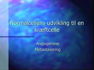 Normalcellens udvikling til en kræftcelle