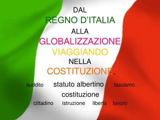 DAL  REGNO D ITALIA  ALLA  GLOBALIZZAZIONE VIAGGIANDO  NELLA  COSTITUZIONE.