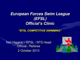 European Forces Swim League (EFSL)   Official�s Clinic �EFSL COMPETITIVE SWIMMING�