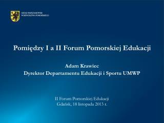 Pomiędzy I a II Forum Pomorskiej Edukacji Adam Krawiec
