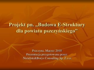 Projekt pn. �Budowa E-Struktury dla powiatu pszczy?skiego�