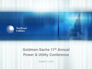 Goldman Sachs 11 th  Annual                         Power & Utility Conference