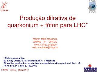 Produção difrativa de quarkonium + fóton para LHC*