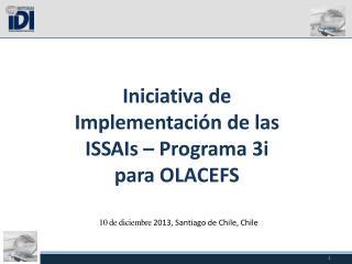 Iniciativa de Implementación de las  IS S AI s – Programa  3 i p ara  OLACEFS