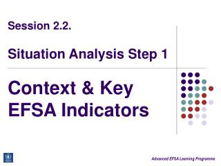 Session 2.2. Situation Analysis Step 1 Context & Key EFSA Indicators
