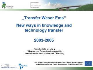 """Transfer Weser Ems"" New ways in knowledge and technology transfer 2003-2005"