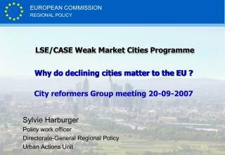 LSE/CASE Weak Market Cities Programme Why do declining cities matter to the EU ?
