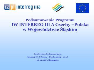 Podsumowanie Programu  IW INTERREG III A Czechy –Polska  w Województwie Śląskim