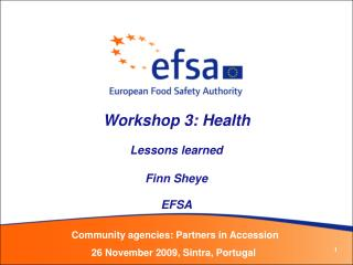 Workshop 3: Health Lessons learned Finn Sheye EFSA