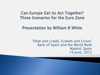 """Debt and Credit, Growth and Crises"" Bank of Spain and the World Bank  Madrid, Spain"