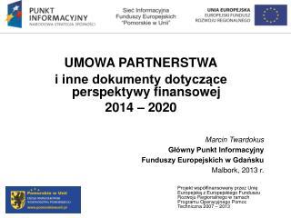 UMOWA PARTNERSTWA i inne dokumenty dotyczące perspektywy finansowej 2014 – 2020