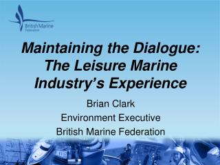 Maintaining the Dialogue: The Leisure Marine Industry's Experience