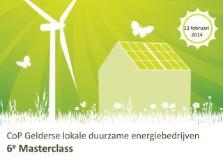 CoP Gelderse lokale duurzame energiebedrijven 6 e  Masterclass