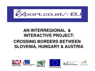 AN INTERREGIONAL  & INTERACTIVE PROJECT:  CROSSING BORDERS BETWEEN SLOVENIA, HUNGARY & AUSTRIA