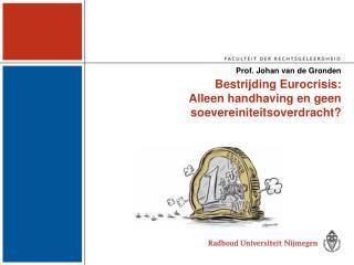 Bestrijding Eurocrisis: Alleen handhaving en geen soevereiniteitsoverdracht?