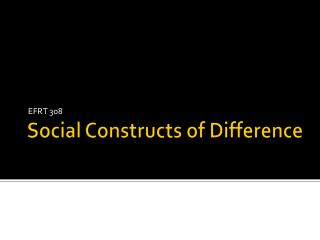 Social Constructs of Difference