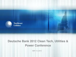 Deutsche Bank 2012 Clean Tech, Utilities & Power Conference