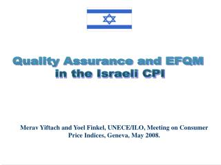 Merav Yiftach and Yoel Finkel, UNECE/ILO, Meeting on Consumer Price Indices, Geneva, May 2008.