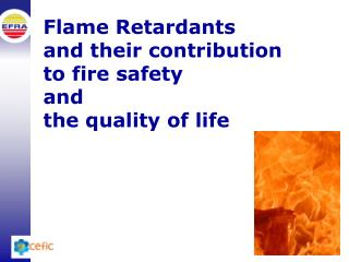 Flame Retardants and their contribution  to fire safety  and  the quality of life