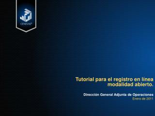 Tutorial para el registro en línea modalidad abierto. Dirección General Adjunta de Operaciones