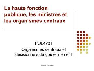 La haute fonction publique, les ministres et les organismes centraux
