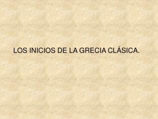 LOS INICIOS DE LA GRECIA CL�SICA.