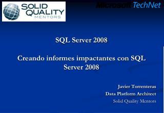 SQL Server 2008  Creando informes impactantes con SQL Server 2008