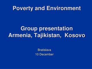 Poverty and Environment  Group presentation Armenia, Tajikistan,  Kosovo