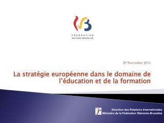 29 Novembre 2011 La stratégie européenne dans le domaine de l'éducation et de la formation