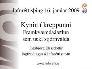 Jafnréttisþing 16. janúar 2009 Kynin í kreppunni Framkvæmdaáætlun  sem tæki stjórnvalda