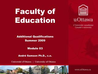 Faculty of Education   Additional Qualifications Summer 2009  Module 03  Andr  Samson Ph.D., c.o.