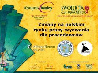 Zmiany na polskim rynku pracy-wyzwania dla pracodawców