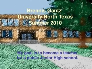 Brennis Gantz	 University North Texas Summer 2010