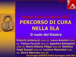Reggio Emilia 19 aprile 2010 PERCORSO DI CURA NELLA SLA