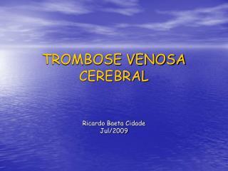 TROMBOSE VENOSA CEREBRAL