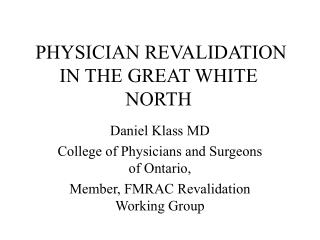 PHYSICIAN REVALIDATION IN THE GREAT WHITE NORTH