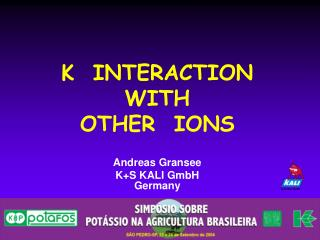 K  INTERACTION  WITH  OTHER  IONS Andreas Gransee K+S KALI GmbH Germany