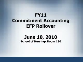 FY11 Commitment Accounting EFP Rollover  June 10, 2010 School of Nursing- Room 130