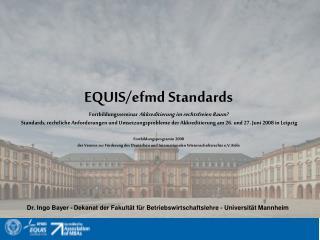 EQUIS/efmd Standards Fortbildungsseminar  Akkreditierung im rechtsfreien Raum?
