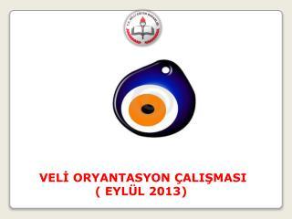 VEL? ORYANTASYON �ALI?MASI ( EYL�L 2013)