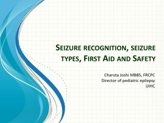 Seizure recognition, seizure  types, First Aid and Safety
