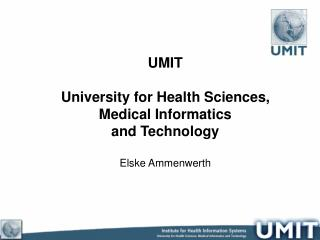 UMIT University for Health Sciences, Medical Informatics and Technology Elske Ammenwerth