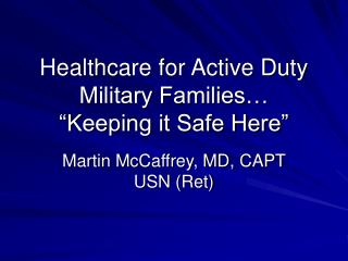 "Healthcare for Active Duty Military Families… ""Keeping it Safe Here"""