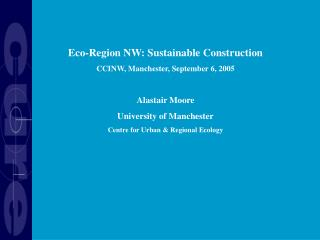 Eco-Region NW: Sustainable Construction CCINW, Manchester, September 6, 2005 Alastair Moore