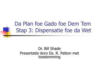 Da Plan foe Gado foe Dem Tem  Stap 3: Dispensatie foe da Wet