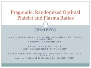 Pragmatic, Randomized Optimal Platelet and Plasma Ratios