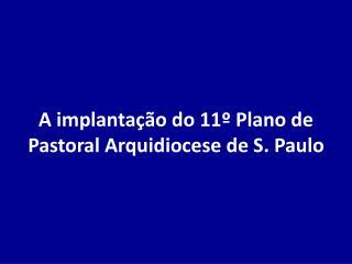 A implantação do 11º Plano de Pastoral Arquidiocese de S. Paulo